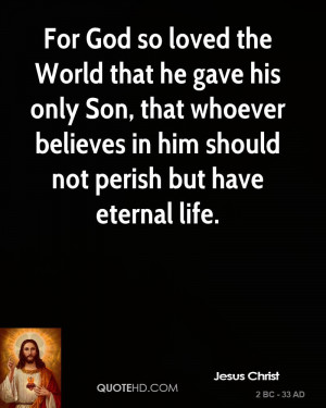 For God so loved the World that he gave his only Son, that whoever ...