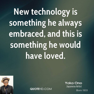 New technology is something he always embraced and this is something