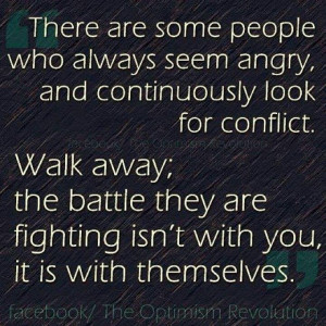 Walk away from anger (negative) people.