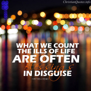 Matthew Henry Quote - What we count the ills of life are often ...