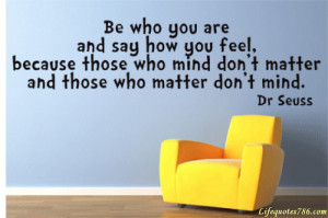 Be Who You Are And Say How You Feel Quote Hanging On The Wall