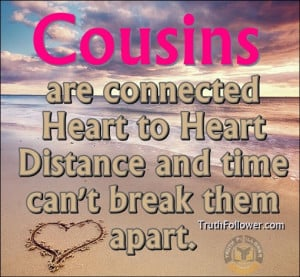 Cousins are connected Heart to Heart Distance and time can't break ...