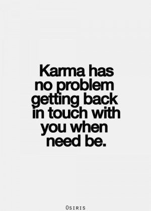best love quotes- karma has no problem getting back in touch with you