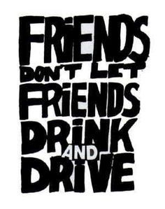 don t drink and drive more drinks drive friends drinks death care bout ...