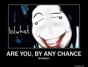 Jeff the Killer -Even Jeff the Killer is dumbfounded by your stupidity ...