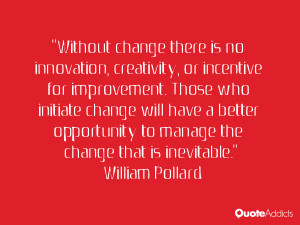 """... to manage the change that is inevitable."""" — William Pollard"""