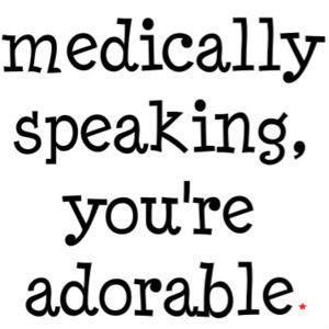 Medically speaking, you're adorable photo cute-quotes-051.jpg