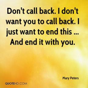 Peters - Don't call back. I don't want you to call back. I just want ...