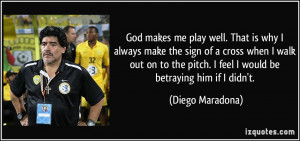 God makes me play well. That is why I always make the sign of a cross ...