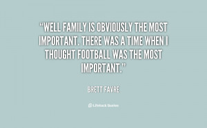 Well family is obviously the most important. There was a time when I ...