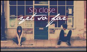 ... or Far Friendship Quotes http://sayingimages.com/so-close-yet-so-far