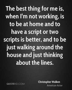 The best thing for me is, when I'm not working, is to be at home and ...