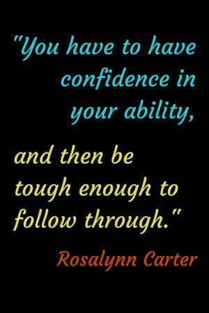 You have to have confidence in your ability, and then be tough enough ...