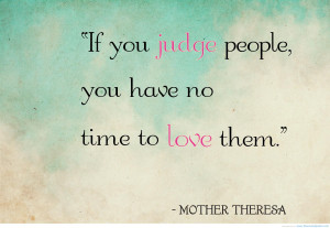... -people-you-have-no-time-to-love-them-mother-teresa-mother-quote.jpg
