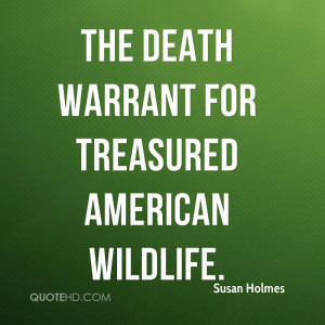 the death warrant for treasured American wildlife.