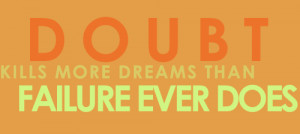 Poster>> Doubt kills more dreams than failure ever does. #quote # ...