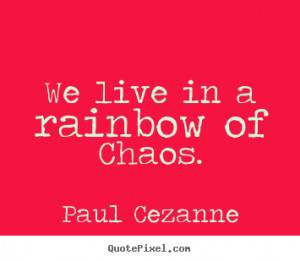 We live in rainbow of chaos