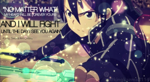 This is an edit of Kirito from Sao (sword art online). I added a quote ...