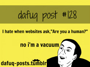 ... When Websites Ask, Are You A Human, No I'm A Vacuum - Funny Quotes