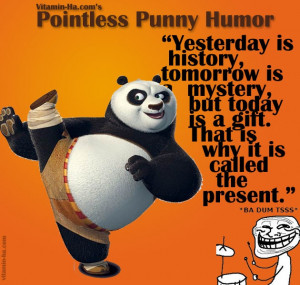 Love this quote from Oogway (Kung Fu Panda).