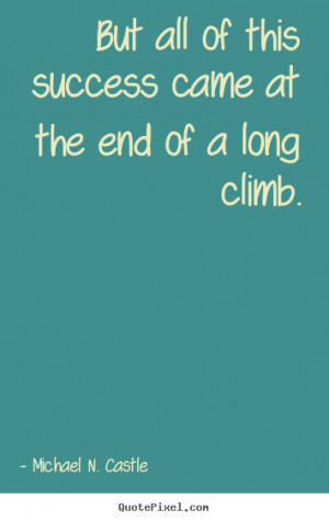 ... came at the end of a long.. Michael N. Castle best success quotes