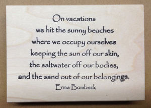 ... -Rubber-Stamps-Erma-Bombeck-Quotes-Vacation-Sayings-Humorous-Beach