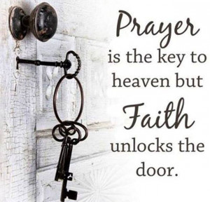 Quote Prayer is the key to heaven but Faith unlocks the door