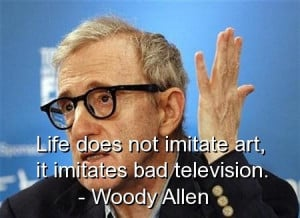 Woody allen, quotes, sayings, life, art, television