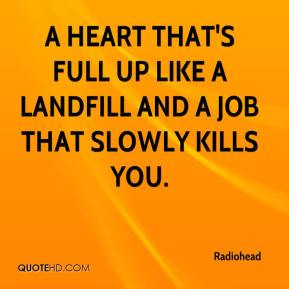 heart that's full up like a landfill and a job that slowly kills you ...
