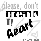 Black & White Quotes Graphic - Don't Break My Heart