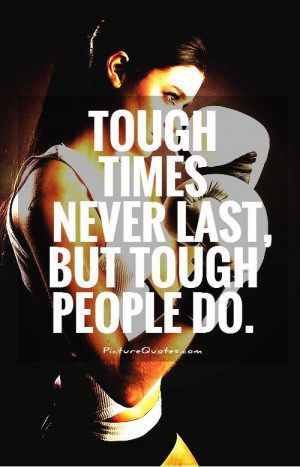 Tough times never last, but tough people do Picture Quote #1