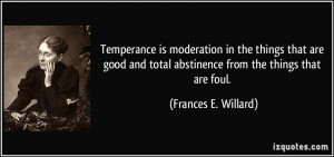 Temperance is moderation in the things that are good and total ...