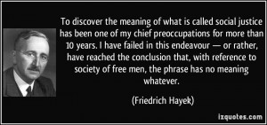 To discover the meaning of what is called social justice has been one ...