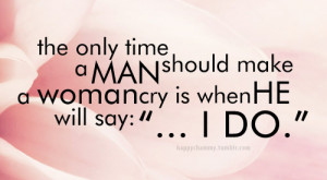 The Only Time A Man Should Make A Woman Cry In When He Will Say I Do