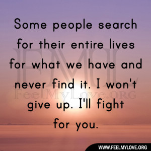 ... we have and never find it. I won't give up. I'll fight for you