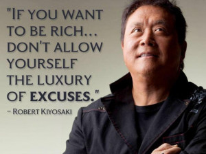 If you want to be rich ... don't allow yourself the luxury of EXCUSES.
