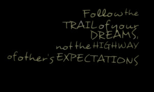 Quotes Picture: follow the trail of your dreams, not the highway of ...