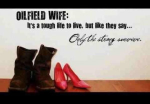 Oilfield wife...love the shoes. I married him in my favorite red heels ...