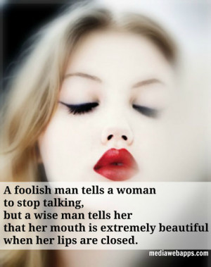 foolish man tells a woman to stop talking, but a wise man tells her ...