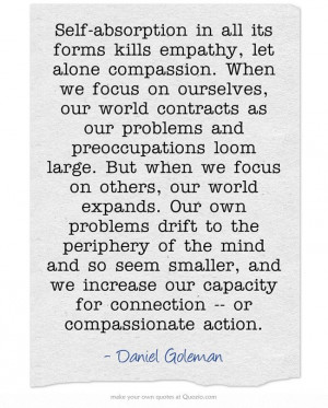 Self-absorption in all its forms kills empathy, let alone compassion ...
