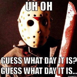 Friday the 13th!... Guess.What.Day.It.Is