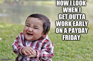 Meme | HOW I LOOK WHEN I GET OUTTA WORK EARLY ON A PAYDAY FRIDAY ...