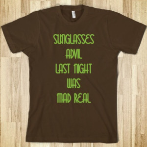 Sunglasses and Advil - Quotes and Sayings - Skreened T-shirts, Organic ...