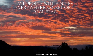 Evil people will find evil everywhere except of its real place - God ...