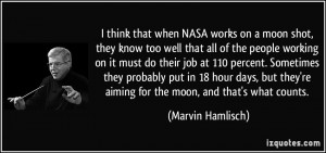 think that when NASA works on a moon shot, they know too well that ...