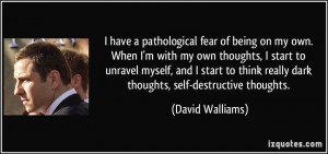 ... really dark thoughts, self-destructive thoughts. - David Walliams