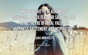 quote-Alanis-Morissette-were-taught-to-be-ashamed-of-confusion-115511 ...
