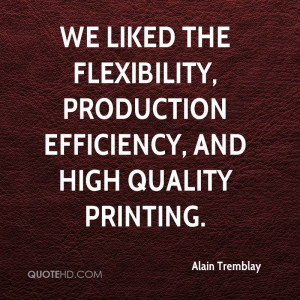 ... the flexibility, production efficiency, and high quality printing
