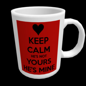 keep-calm-he-s-not-yours-he-s-mine.png