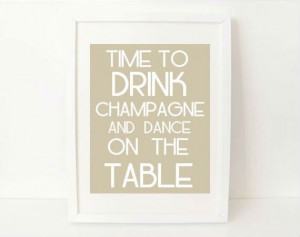 quote art print wall decor - Time to Drink Champagne and Dance on the ...